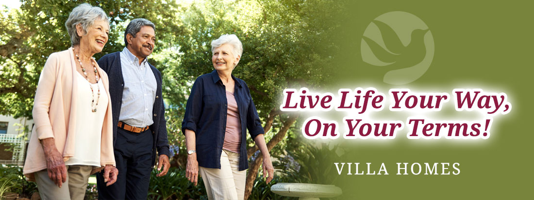 Live Life Your Way, On Your Terms! Villa Homes